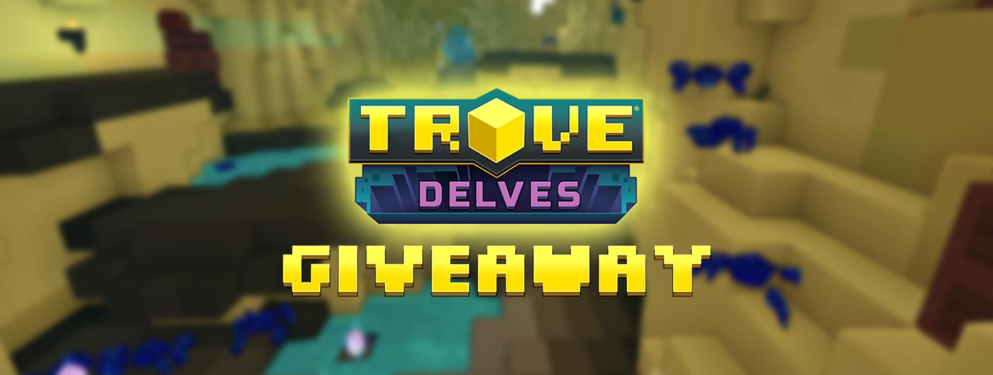 Trove Delves Giveaway